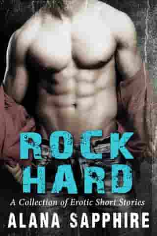 Rock Hard: A Collection of Erotic Short Stories by Alana Sapphire