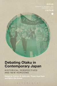 Debating Otaku in Contemporary Japan: Historical Perspectives and New Horizons