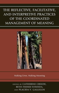 The Reflective, Facilitative, and Interpretive Practice of the Coordinated Management of Meaning…