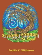 Strong Enough to Bend by Judith K. Witherow