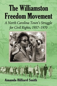 The Williamston Freedom Movement: A North Carolina Town's Struggle for Civil Rights, 1957–1970