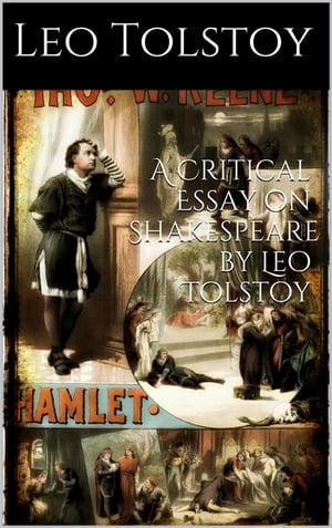 A critical Essay on Shakespeare By LEO TOLSTOY