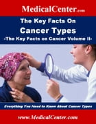 The Key Facts on Cancer Types: The Key Facts on Cancer Volume II: Everything You Need to Know About Cancer Types by Patrick W. Nee