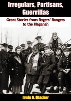 Irregulars, Partisans, Guerrillas: Great Stories from Rogers' Rangers to the Haganah by Irwin R. Blacker