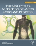 The Molecular Nutrition of Amino Acids and Proteins: A Volume in the Molecular Nutrition Series by Dominique Dardevet