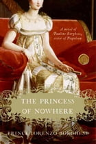 The Princess of Nowhere: A Novel by Lorenzo Borghese