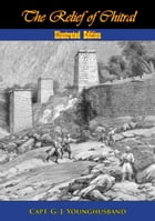 The Relief of Chitral [Illustrated Edition] by Capt. G. J. Younghusband