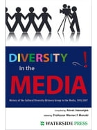 Diversity in the Media: History of the Cultural Diversity Advisory Group to the Media 1992-2007