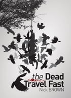 The Dead Travel Fast by Nick Brown