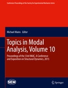 Topics in Modal Analysis, Volume 10: Proceedings of the 33rd IMAC, A Conference and Exposition on…