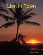 Lion in Town by Victor Kibe