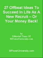 27 Offbeat Ideas To Succeed In Life As A New Recruit – Or Your Money Back! by Editorial Team Of MPowerUniversity.com