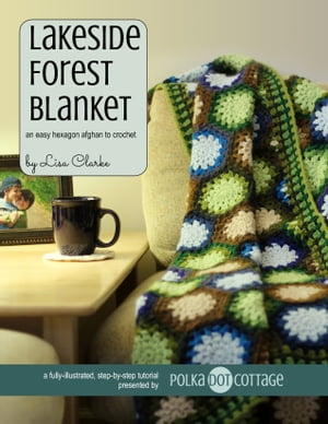 Lakeside Forest Blanket An Easy Hexagon Afghan to Crochet