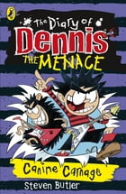 The Diary of Dennis the Menace: Canine Carnage (book 5) by Steven Butler