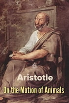 On the Motion of Animals by Aristotle