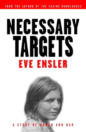 Necessary Targets A Story of Women and War