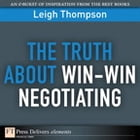 The Truth About Win-Win Negotiating by Leigh L. Thompson