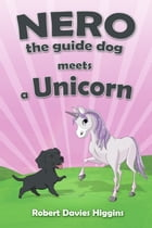 Nero the Guide Dog Meets a Unicorn by Robert Davies Higgins