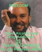 FREE FROM ALCOHOL AND DRUG ADDICTION: 33 YEARS AND COUNTING! by Jay Kyle Petersen