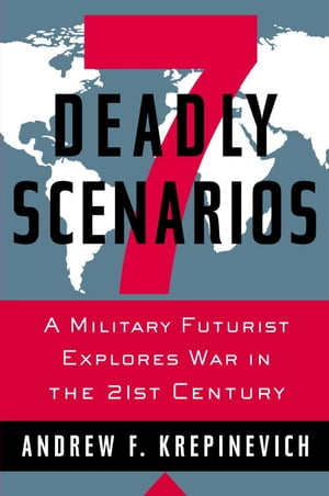7 Deadly Scenarios A Military Futurist Explores War in the 21st Century