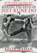 Jun Fan Gung Fu - Seeking the Path of Jeet Kune Do 2 f76f94e3-aacb-4d75-a2b0-23c7a4e198e7