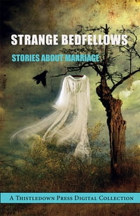 Strange Bedfellows: Stories About Marriage