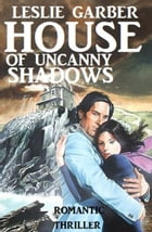 House of Uncanny Shadows by Leslie Garber