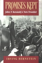 Promises Kept: John F. Kennedy's New Frontier by Irving Bernstein