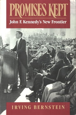 Book Promises Kept: John F. Kennedy's New Frontier by Irving Bernstein