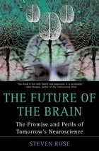 The Future of the Brain: The Promise and Perils of Tomorrow's Neuroscience by Steven Rose
