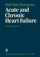 Acute and Chronic Heart Failure: Diagnosis and Therapy by Wulf-Dirk Bussmann