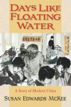 Days Like Floating Water: A Story of Modern China by Susan Edwards McKee