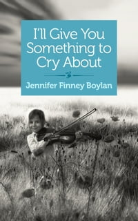 I'll Give You Something to Cry About: A novella
