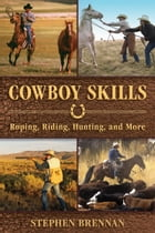Cowboy Skills: Roping, Riding, Hunting, and More