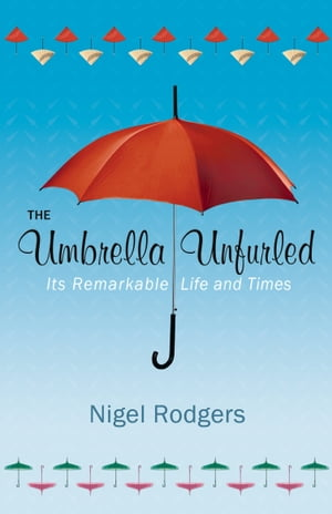 The Umbrella Unfurled Its Remarkable Life and Times