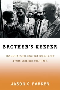 Brother's Keeper: The United States, Race, and Empire in the British Caribbean, 1937-1962