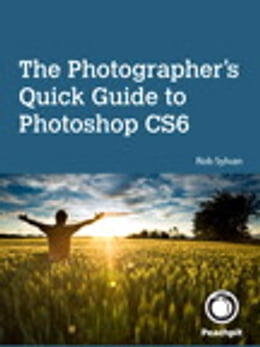Book The Photographer's Quick Guide to Photoshop CS6 by Rob Sylvan