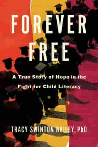 Forever Free: A True Story of Hope in the Fight for Child Literacy by Tracy Swinton Bailey