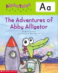 AlphaTales: A: The Adventures of Abby the Alligator: An Irresistible Animal Storybook That Builds…