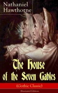 The House of the Seven Gables (Gothic Classic) - Illustrated Edition 6bbe433e-df41-4ff0-96aa-bf09d4502979