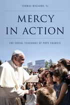 Mercy in Action: The Social Teachings of Pope Francis by Thomas Massaro, SJ