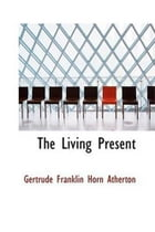 The Living Present by Gertrude Franklin Horn Atherton