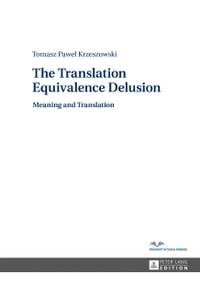 The Translation Equivalence Delusion: Meaning and Translation