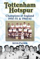 Tottenham Hotspur: Champions of England 1950-51 & 1960-61 by Kevin Palmer