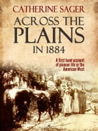 Across the Plains in 1884 by Catherine Sager