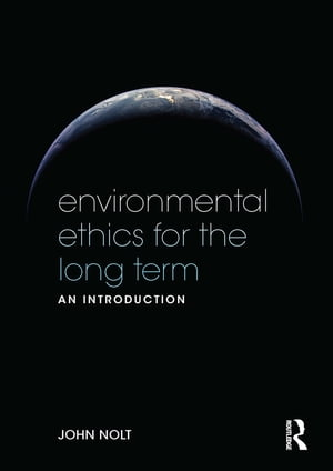 Environmental Ethics for the Long Term An Introduction