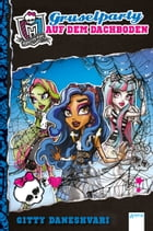 Monster High (3). Gruselparty auf dem Dachboden by Gitty Daneshvari