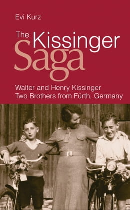 Book The Kissinger Saga: Walter And Henry Kissinger: Two Brothers From Germany by Evi Kurz