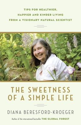 Book The Sweetness of a Simple Life: Tips for Healthier, Happier and Kinder Living Gleaned from the… by Diana Beresford-Kroeger