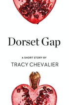 Dorset Gap: A Short Story from the collection, Reader, I Married Him by Tracy Chevalier
